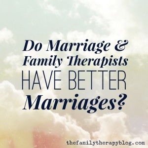 Do Marriage & Family Therapist Have Better Marriages?
